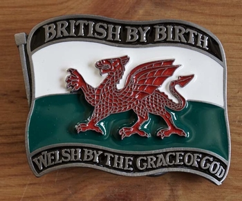 """Buckle  """" Britsh by birth welsh by the grace of god """""""
