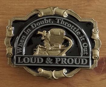 """Buckle """" When in doubt throttle it out, loud & proud """""""
