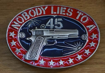 """Buckle / gesp  """" Nobody lies to a 45 automatic """""""